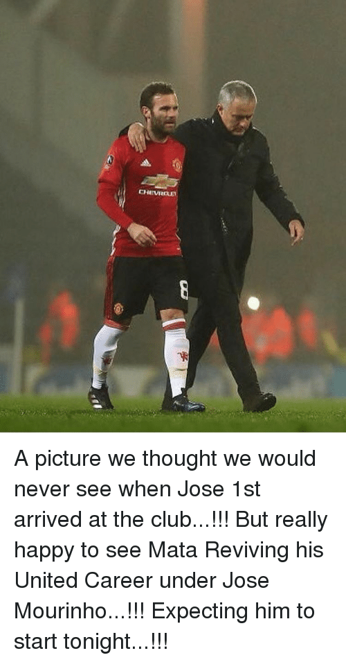 Club, Memes, and Chevrolet: CHEVROLET A picture we thought we would never see when Jose 1st arrived at the club...!!! But really happy to see Mata Reviving his United Career under Jose Mourinho...!!! Expecting him to start tonight...!!!