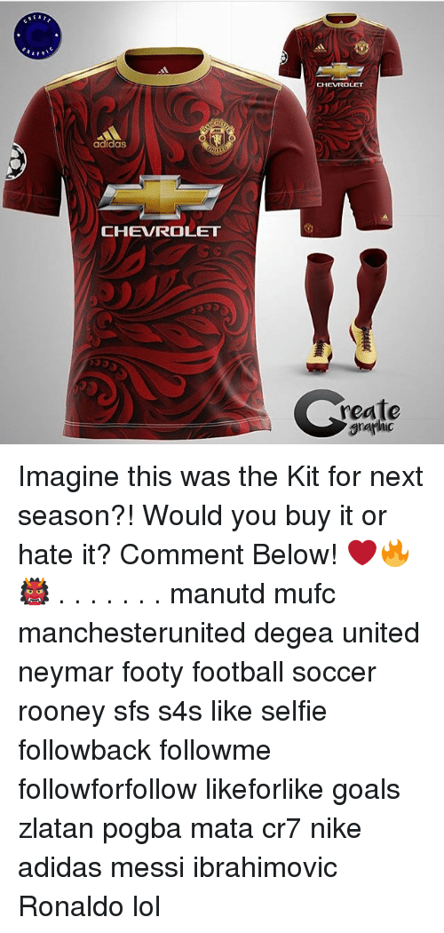 Adidas, Football, and Goals: CHEVROLET  adidas  CHEVROLET  reale  graphic Imagine this was the Kit for next season?! Would you buy it or hate it? Comment Below! ❤️🔥👹 . . . . . . . manutd mufc manchesterunited degea united neymar footy football soccer rooney sfs s4s like selfie followback followme followforfollow likeforlike goals zlatan pogba mata cr7 nike adidas messi ibrahimovic Ronaldo lol