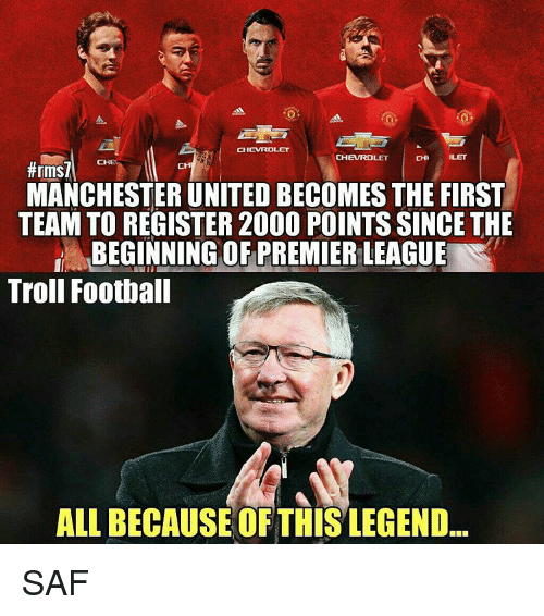 Memes, Chevrolet, and 🤖: CHEVROLET  CHI ILET  CHEVROLET  #rmsl  CH  MANCHESTER UNITEDBECOMES THE FIRST  TEAM TO REGISTER 2000 POINTS SINCETHE  BEGINNING OF PREMIERLEAGUE  Troll Football  ALLBECAUSE OF THIS LEGEND SAF