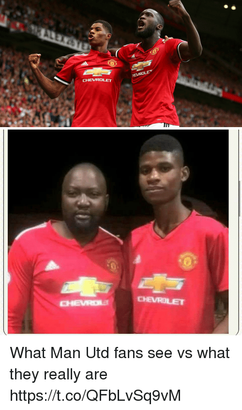 Memes, Chevrolet, and 🤖: CHEVROLET  HEVROL   CHEVROLET What Man Utd fans see vs what they really are https://t.co/QFbLvSq9vM