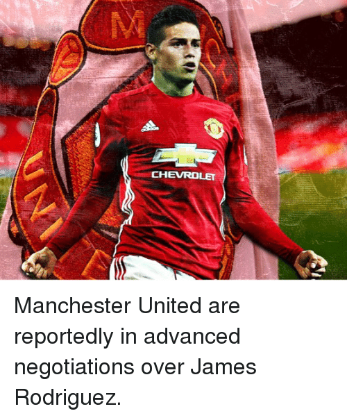 Memes, Manchester United, and Chevrolet: CHEVROLET Manchester United are reportedly in advanced negotiations over James Rodriguez.