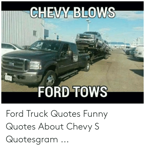 CHEVY BLOWS FORD TOWS Ford Truck Quotes Funny Quotes About ...