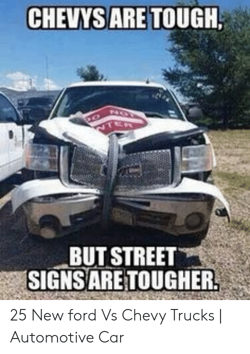 Is Ford Better Than Chevy >> Chevys Are Tough But Street Signsare Tougher 25 New Ford Vs
