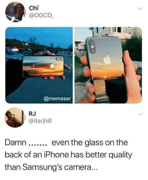 Iphone, Memes, and Camera: Chi  @oGCO  @memezar  RJ  @itsrihill  Damn. even the glass on the  back of an iPhone has better quality  than Samsung's camera...