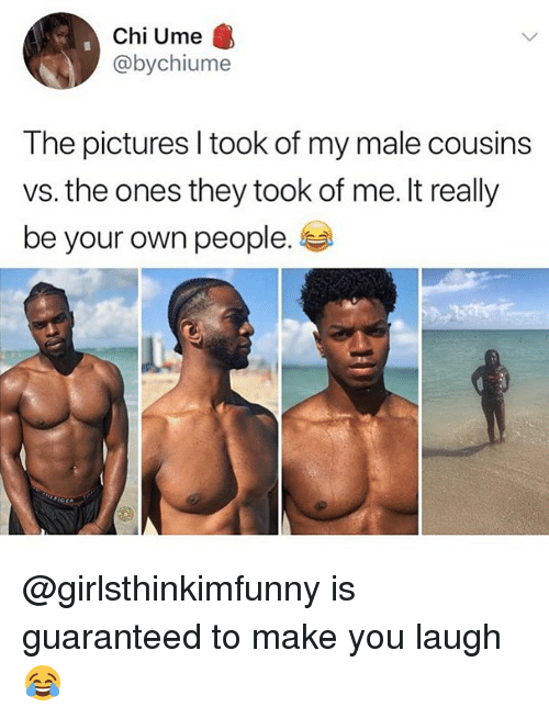 Memes, Pictures, and 🤖: Chi Ume  @bychiume  The pictures l took of my male cousins  vs. the ones they took of me. It really  be your own people. @girlsthinkimfunny is guaranteed to make you laugh 😂