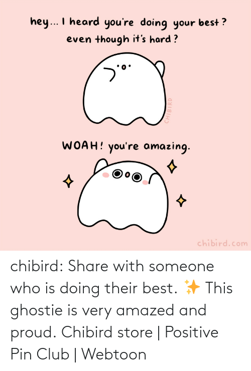 Club, Tumblr, and Best: chibird:  Share with someone who is doing their best.✨ This ghostie is very amazed and proud.  Chibird store | Positive Pin Club | Webtoon