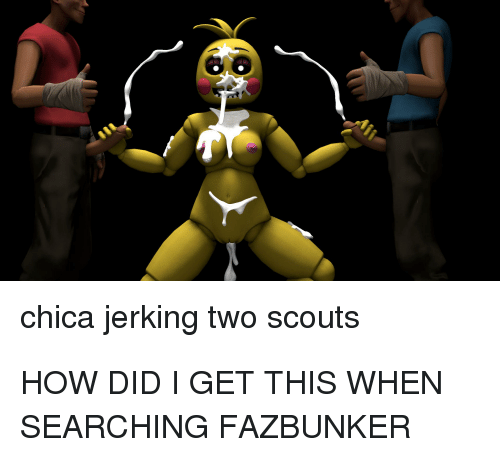 Chica Jerking Two Scouts HOW DID I GET THIS WHEN SEARCHING