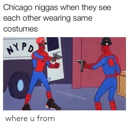 Chicago, They, and Each Other: Chicago niggas when they see  each other wearing same  costumes  oos  SyNi  ggaAs  ociation where u from