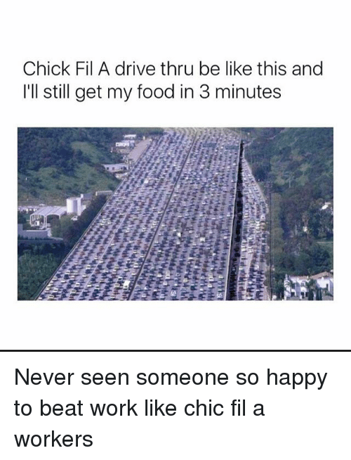 Be Like, Chick-Fil-A, and Food: Chick Fil A drive thru be like this and  I'll still get my food in 3 minutes Never seen someone so happy to beat work like chic fil a workers