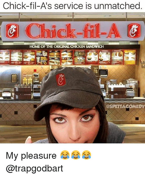 Chick-Fil-A, Memes, and Chicken: Chick-fil-As service is unmatched  Chick-fil-A  HOME OF THE ORIGINAL CHICKEN SANDWICH  OSPETTACOMEDY My pleasure 😂😂😂 @trapgodbart