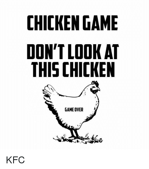 chicken game don t lookat this chicken game over funny meme on