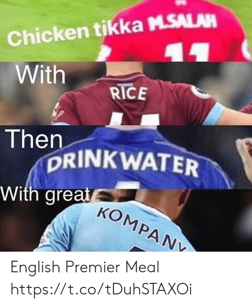 Memes, Chicken, and English: Chicken tikka MSALAR  With RICE  Then  PRINKWATER  With great  KOMPANY English Premier Meal https://t.co/tDuhSTAXOi