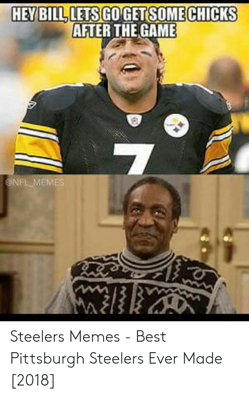 Chicks After The Game Nfl Memes Steelers Memes Best