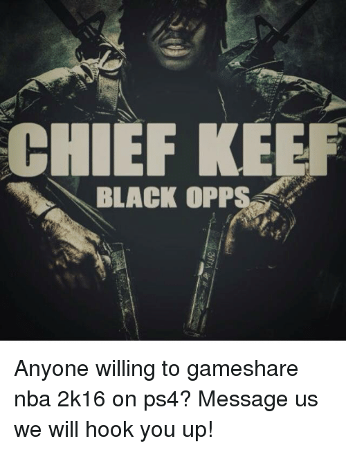 CHIEF KE BLACK OPPS Anyone Willing to Gameshare Nba 2k16 on