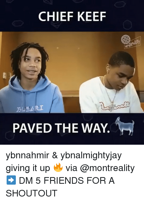 Chief Keef, Friends, and Memes: CHIEF KEEF  PAVED THE WAY. ybnnahmir & ybnalmightyjay giving it up 🔥 via @montreality ➡️ DM 5 FRIENDS FOR A SHOUTOUT