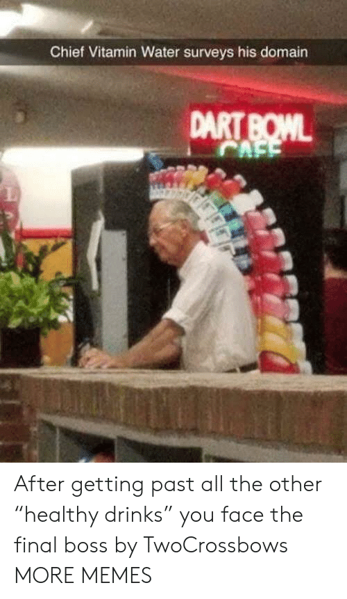 """Dank, Final Boss, and Memes: Chief Vitamin Water surveys his domain After getting past all the other """"healthy drinks"""" you face the final boss by TwoCrossbows MORE MEMES"""