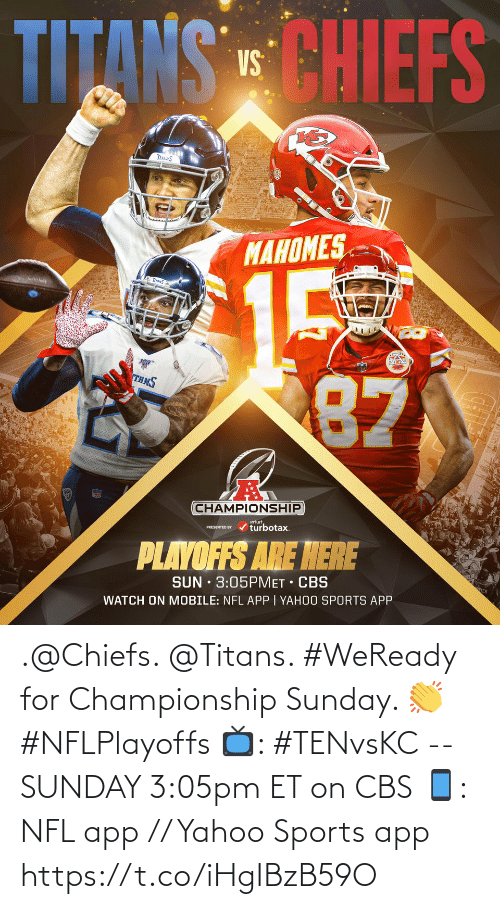 Memes, Nfl, and Sports: .@Chiefs. @Titans.   #WeReady for Championship Sunday. 👏 #NFLPlayoffs  📺: #TENvsKC -- SUNDAY 3:05pm ET on CBS 📱: NFL app // Yahoo Sports app https://t.co/iHgIBzB59O