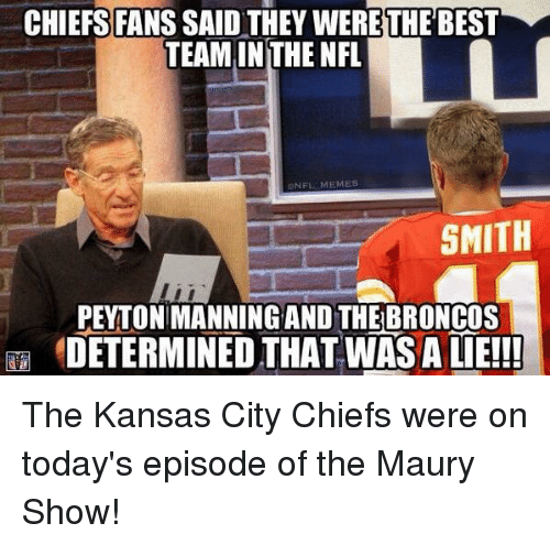 chiefsfanssaid they werethe best team in the nfl memes enf 12044 ✅ 25 best memes about the maury show the maury show memes,Maury Povich Meme