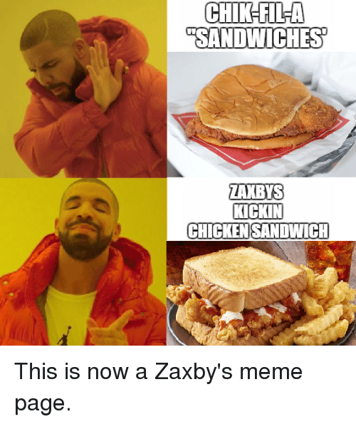 """Meme, Chicken, and Page: CHIK-FIL-A  """"SANDWICHES  ZAXBYS  KICKIN  CHICKEN SANDWICH This is now a Zaxby's meme page."""