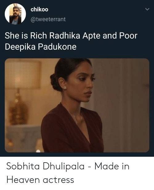 Heaven, Memes, and Deepika Padukone: chikoo  2  @tweeterrant  She is Rich Radhika Apte and Poor  Deepika Padukone Sobhita Dhulipala - Made in Heaven actress