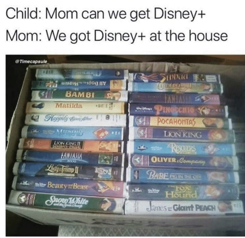Bambi, Disney, and Matilda: Child: Mom can we get Disney+  Mom: We got Disney+ at the house  Timecapsule  SInbad  DEDE  All DogsHeaven  BAMBI  VVERVI  PINGECHIO  Matilda  POCAHONTAS  MERMAID  LION KING  LION KING II  ReauERS  DOTULASMOIS  FANIASIA  OLIVER.Company  2000  Laiy framp I  BABE  PIG IN THE CIV  l Beauty Beasr  Hound  CSuono 1White  R15  James = Glat PEACH