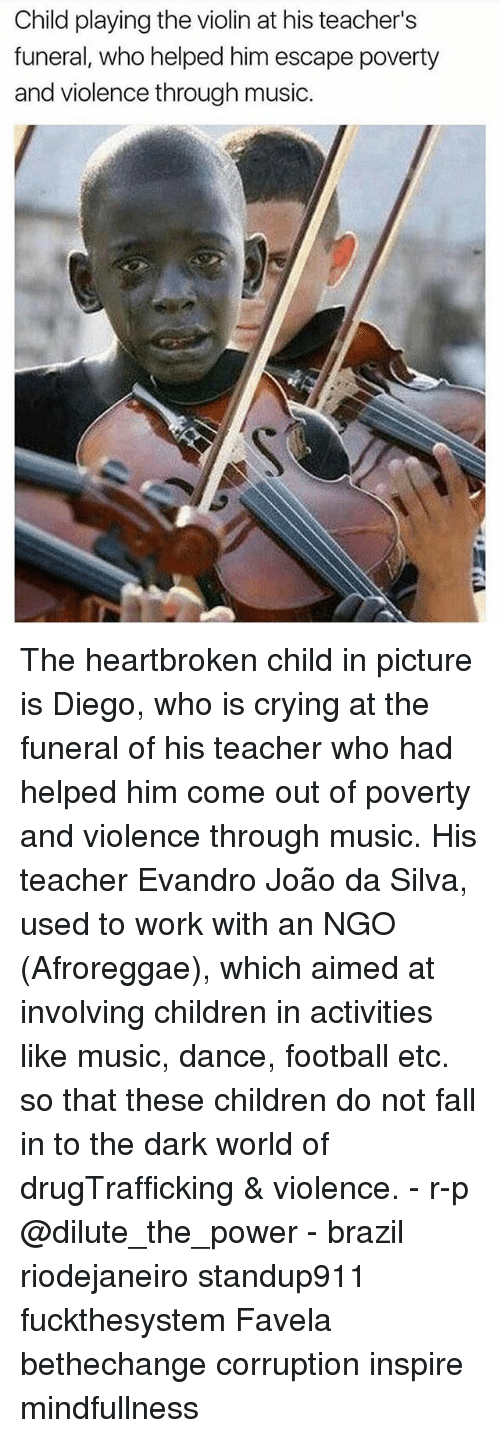 Children, Crying, and Fall: Child playing the violin at his teacher's  funeral, who helped him escape poverty  and violence through music. The heartbroken child in picture is Diego, who is crying at the funeral of his teacher who had helped him come out of poverty and violence through music. His teacher Evandro João da Silva, used to work with an NGO (Afroreggae), which aimed at involving children in activities like music, dance, football etc. so that these children do not fall in to the dark world of drugTrafficking & violence. - r-p @dilute_the_power - brazil riodejaneiro standup911 fuckthesystem Favela bethechange corruption inspire mindfullness
