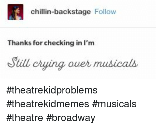 Crying, Theatre, and Broadway: chillin-backstage Follow  Thanks for checking in I'm  Sill crying ouer mus  icals #theatrekidproblems #theatrekidmemes #musicals #theatre #broadway