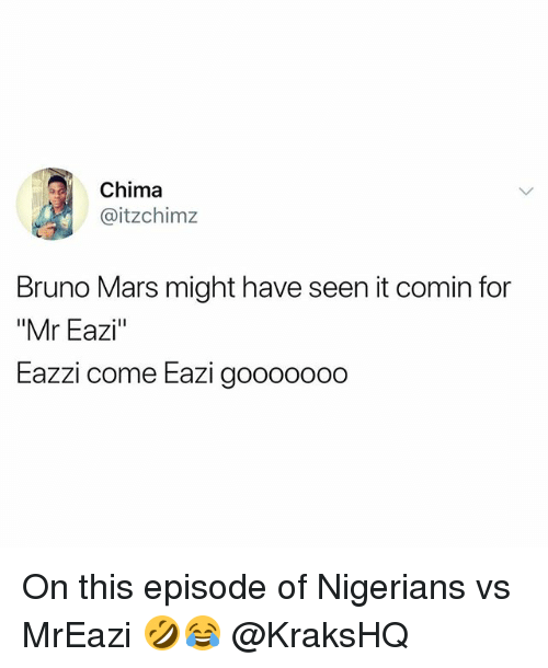 "Bruno Mars, Memes, and Mars: Chima  itzchimz  Bruno Mars might have seen it comin for  ""Mr Eazi""  Eazzi come Eazi goooo000 On this episode of Nigerians vs MrEazi 🤣😂 @KraksHQ"