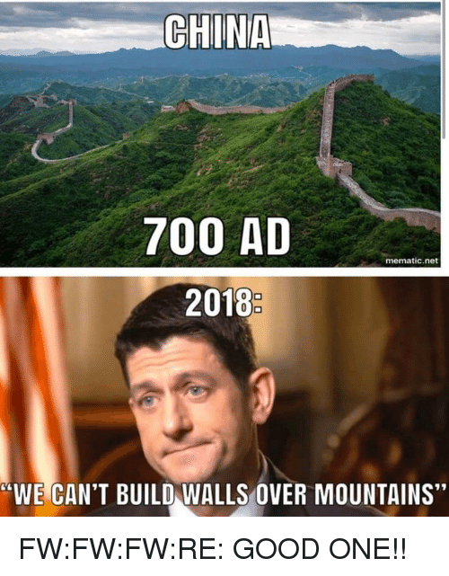 """China, Good, and Forwardsfromgrandma: CHINA  700 AD  mematic.net  2018  """"WE CAN'T BUILD WALLS OVER MOUNTAINS"""""""