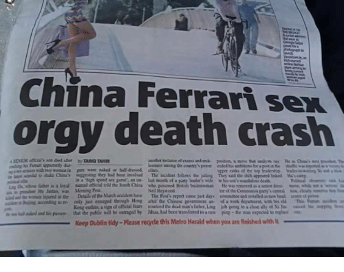 """Ferrari, Orgy, and Sex: China Ferrari sex  orgy death crash  in a """"high speed sex game an n last mceth ef a paurty lcader's wile to his so'scanddss death  Neil Heywood  tor of the Commanit pany  King cutleta, a upa of etical fear  that the public will be outraged by  nounced dedeaina's laher,Ling  Mul had been transferred to a nes  uual..mbs""""  kb ping toadM ด้ y of Xile  poe-the no oposa umplu  lalo danti"""" puswa-  Keep Dublin tidy-Please recycle this Metro Herald when you are finished with"""