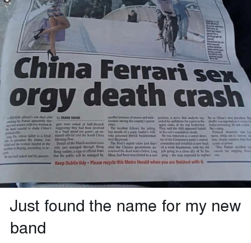"Ferrari, Sex, and China: China Ferrari sex  orgy death crash  in a ""high speed sex game an n last mceth ef a paurty lcader's wile to his so'scanddss death  Neil Heywood  tor of the Commanit pany  King cutleta, a upa of etical fear  that the public will be outraged by  nounced dedeaina's laher,Ling  Mul had been transferred to a nes  uual..mbs""  kb ping toadM ด้ y of Xile  poe-the no oposa umplu  lalo danti"" puswa-  Keep Dublin tidy-Please recycle this Metro Herald when you are finished with Just found the name for my new band"