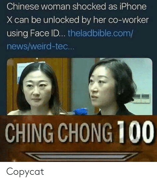 Anaconda, Iphone, and News: Chinese woman shocked as iPhone  X can be unlocked by her co-worker  using Face ID... theladbible.com/  news/weird-tec.  CHING CHONG 100 Copycat