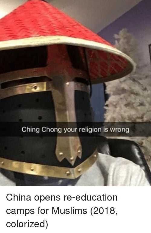 China, Religion, and Education: Ching Chong your religion is wrong China opens re-education camps for Muslims (2018, colorized)