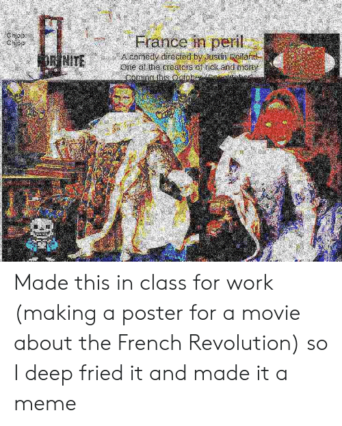 Meme, Rick and Morty, and Work: Chiop  Chop  France in peril  A comedy directed by Justin Boilane  One of the creators of rick and morty  Comina his October aldoh  DR NITE Made this in class for work (making a poster for a movie about the French Revolution) so I deep fried it and made it a meme