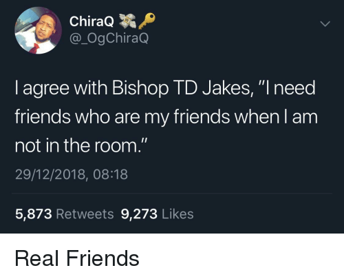 ChiraQ L Agree With Bishop TD Jakes I Need Friends Who Are