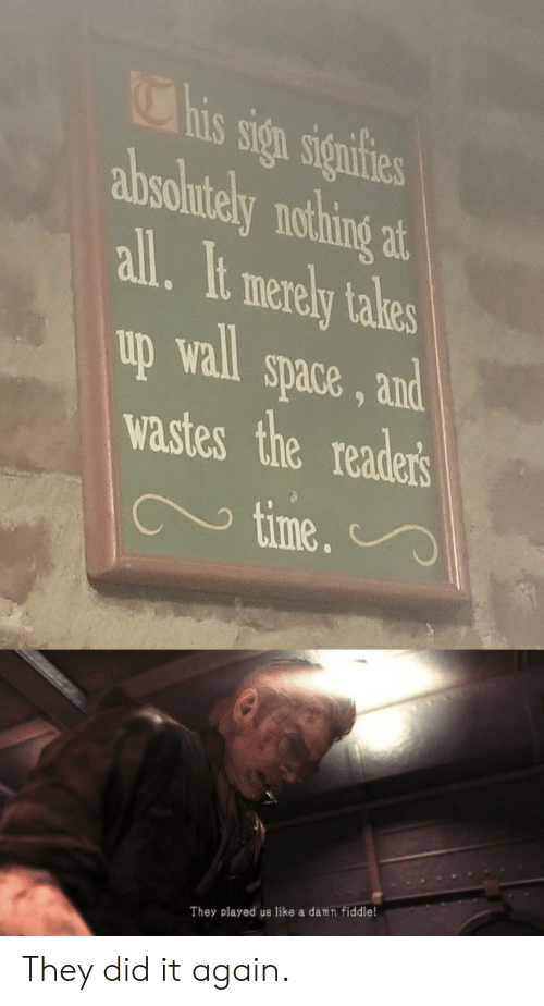 Space, Time, and Tales: Chis sign signfies  absohtely nothing  at  all. It merely tales  up wall space, and  wa.stes the readers  time.  They played us like a damn fiddle! They did it again.