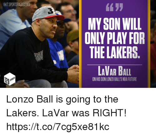 Future, Los Angeles Lakers, and Nba: CHIT SPORTSRADIO1290  MY SON WILL  ONLY PLAY FOR  THE LAKERS  LAVAR BALL  ONHISSONLONZO BALL'S NBA FUTURE Lonzo Ball is going to the Lakers. LaVar was RIGHT! https://t.co/7cg5xe81kc