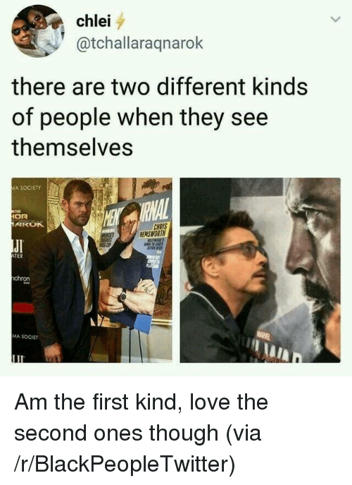 Blackpeopletwitter, Love, and Via: chlei  @tchallaraqnarok  there are two different kinds  of people when they see  themselves  MA SOCIETY  RNAL  OR  CHRIS  EMSWORTH  JI  TER  chron  MA SOCIET Am the first kind, love the second ones though (via /r/BlackPeopleTwitter)