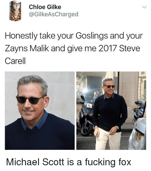 Fucking, Michael Scott, and Steve Carell: Chloe Gilke  @GilkeAsCharged  Honestly take your Goslings and your  Zayns Malik and give me 2017 Steve  Carell Michael Scott is a fucking fox