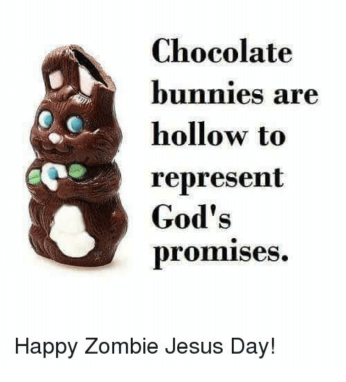chocolate bunnies are hollow to represent gods promises happy zombie 21074245 ✅ 25 best memes about happy zombie jesus day happy zombie