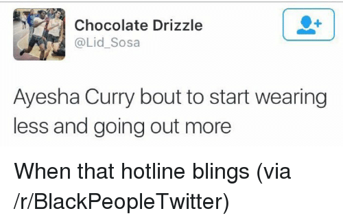 Ayesha Curry, Blackpeopletwitter, and Chocolate: Chocolate Drizzle  @Lid_Sosa  Ayesha Curry bout to start wearing  less and going out more <p>When that hotline blings (via /r/BlackPeopleTwitter)</p>
