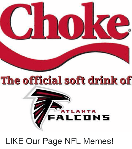Memes, Nfl, and Page: Choke  The official soft drink of  A T L A N T A  FALED NS LIKE Our Page NFL Memes!