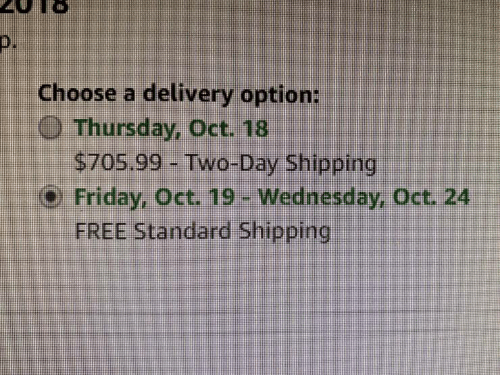 Friday, Free, and Wednesday: choose a delivery option:  Thursday, Oct. 18  $705.99- Two-Day Shipping  Friday, Oct 10%Wednesday, Oct. 24.  FREE Standard Shipping