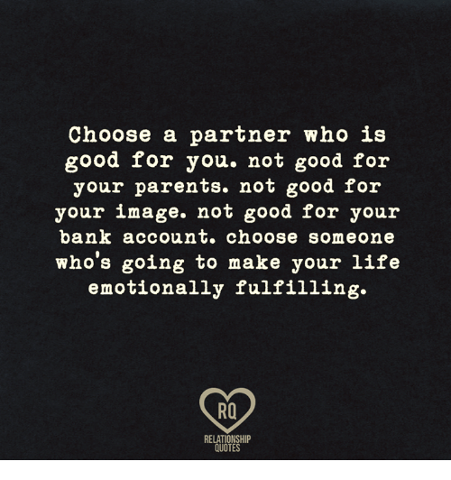 Memes, 🤖, and Account: Choose a partner who is  good for you. not good for  your parents. not good for  your image. not good for your  bank account. choose someone  who's going to make your life  emotionally fulfilling.  RQ  RELATIONSHIP  QUOTES