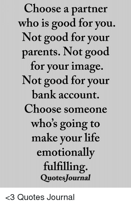 Choose A Partner Who Is Good For You Not Good For Your Parents Not