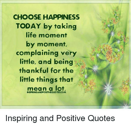 Choose Happiness Today By Taking Life Moment By Moment Complaining