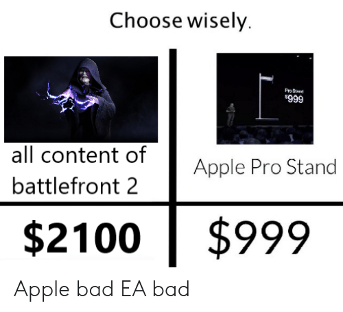 Apple, Bad, and Dank Memes: Choose wisely  Pro Stant  $999  all content of  Apple Pro Stand  battlefront 2  $999  $2100 Apple bad EA bad