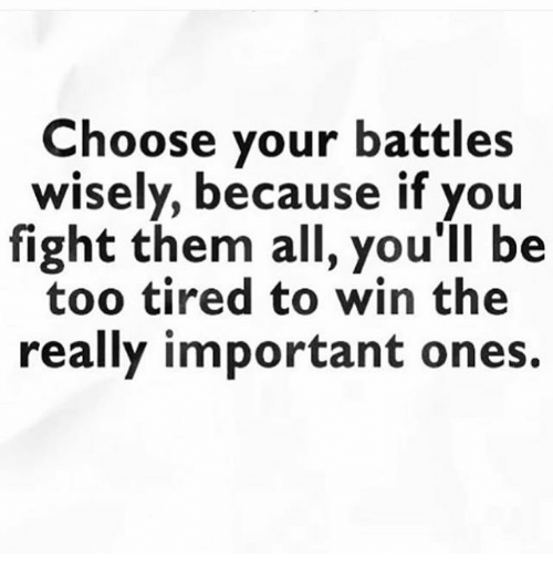 Choose your battles wisely