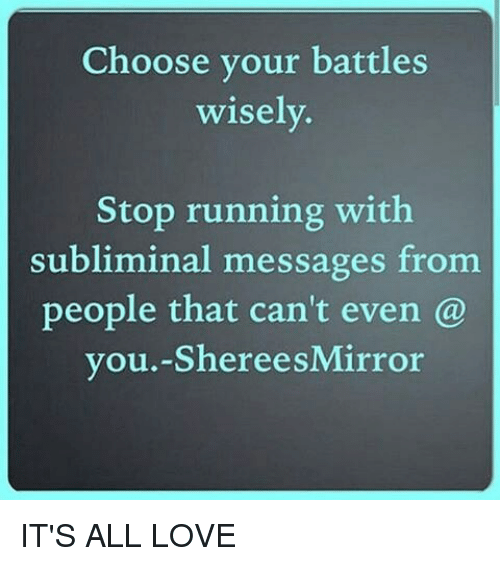 Choose Your Battles Wisely Stop Running With Subliminal