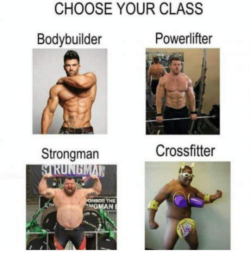 CHOOSE YOUR CLASS Bodybuilder Powerlifter Strongman Crossfitter THE